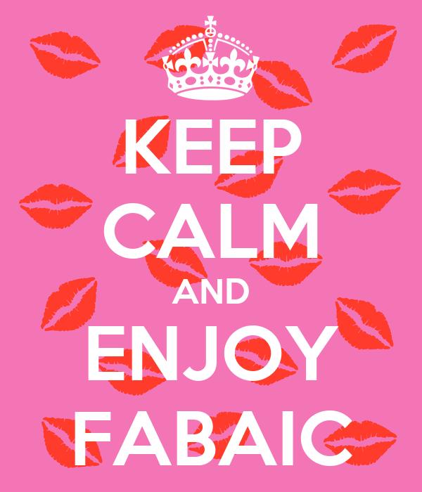 KEEP CALM AND ENJOY FABAIC