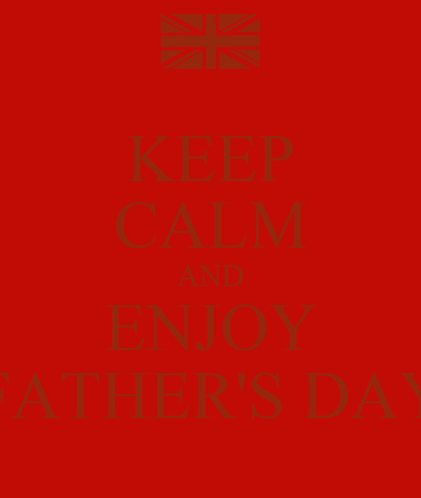 KEEP CALM AND ENJOY FATHER'S DAY