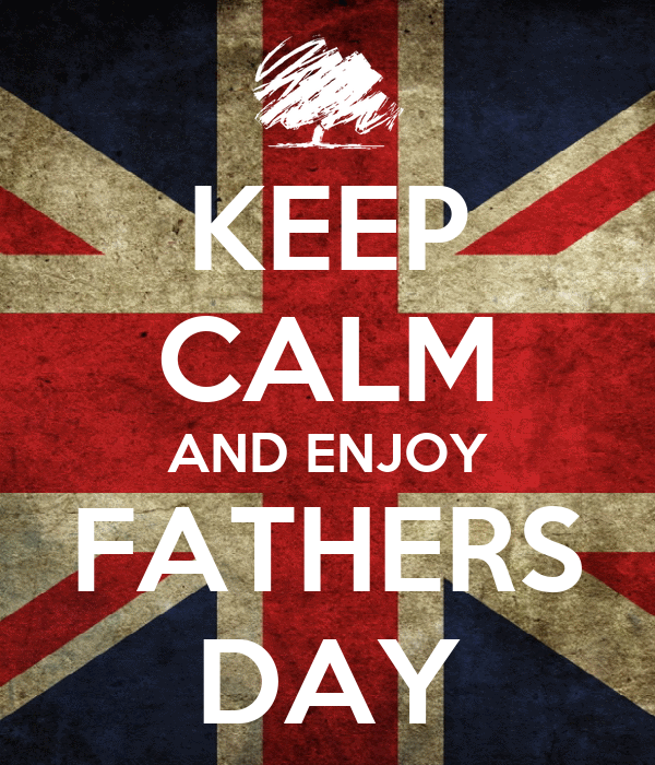KEEP CALM AND ENJOY FATHERS DAY