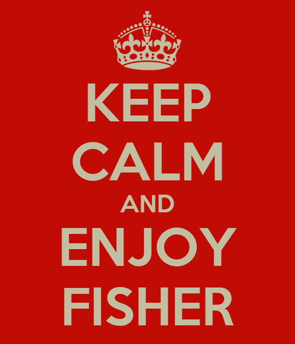 KEEP CALM AND ENJOY FISHER