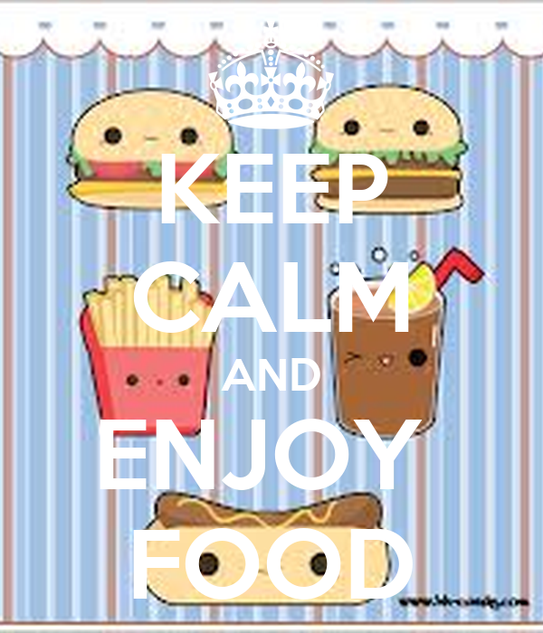 KEEP CALM AND ENJOY  FOOD