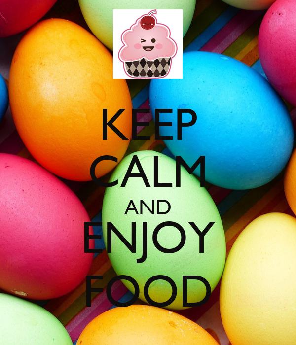 KEEP CALM AND ENJOY FOOD