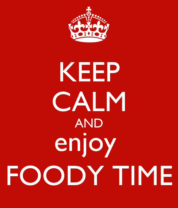 KEEP CALM AND enjoy  FOODY TIME