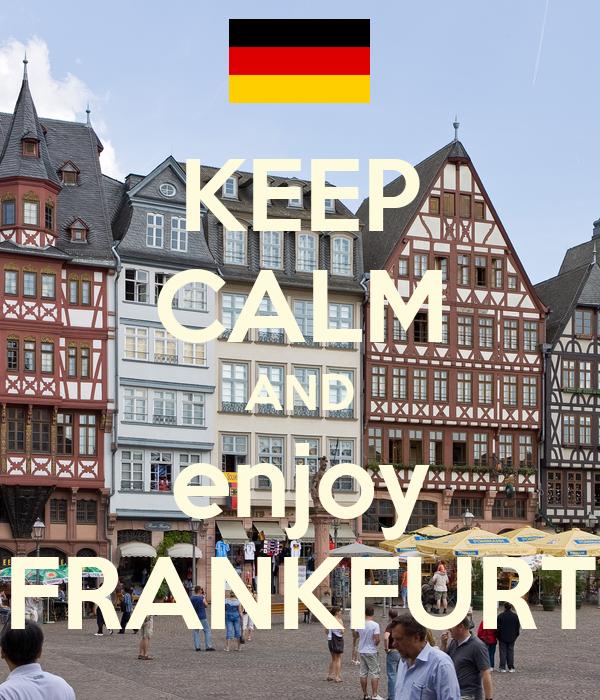 KEEP CALM AND enjoy FRANKFURT