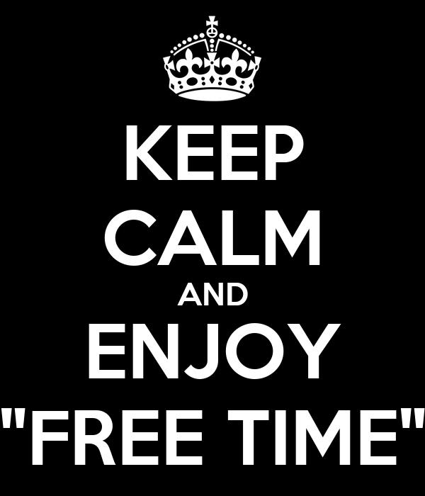 "KEEP CALM AND ENJOY ""FREE TIME"""