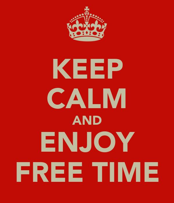 KEEP CALM AND ENJOY FREE TIME