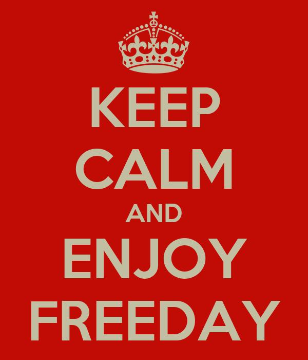 KEEP CALM AND ENJOY FREEDAY