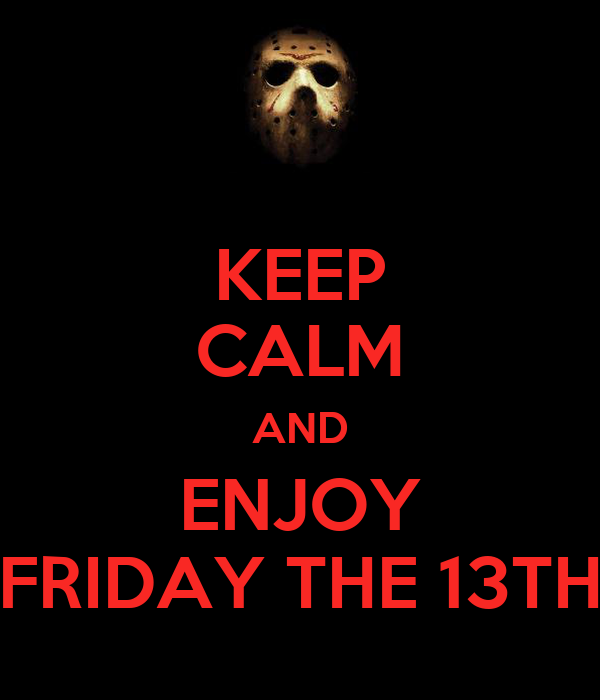 KEEP CALM AND ENJOY FRIDAY THE 13TH