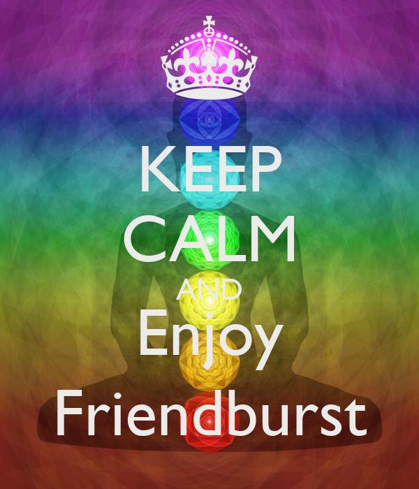 KEEP CALM AND Enjoy Friendburst