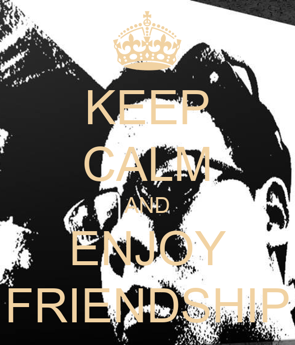 KEEP CALM AND ENJOY FRIENDSHIP