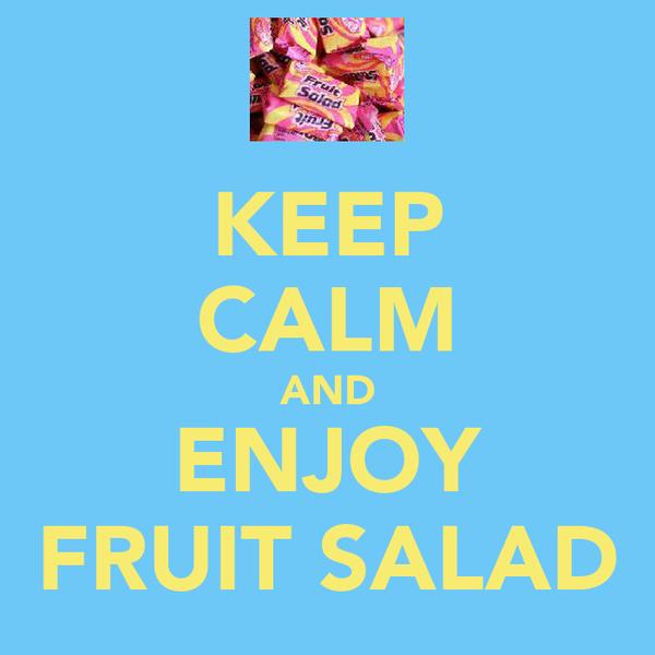 KEEP CALM AND ENJOY FRUIT SALAD