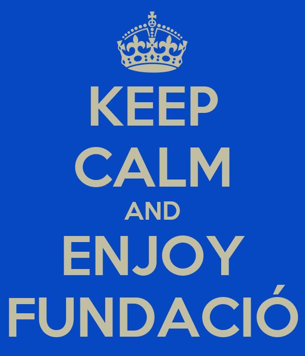 KEEP CALM AND ENJOY FUNDACIÓ