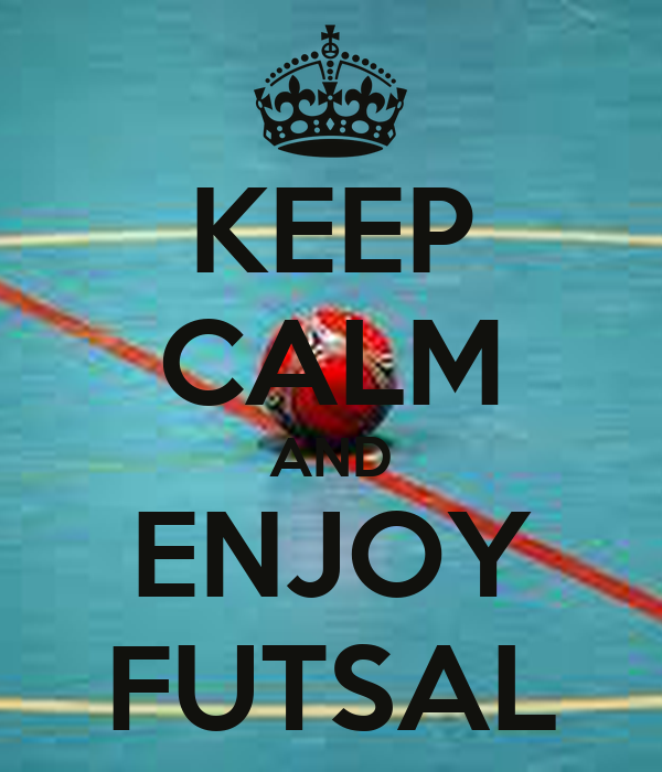 KEEP CALM AND ENJOY FUTSAL