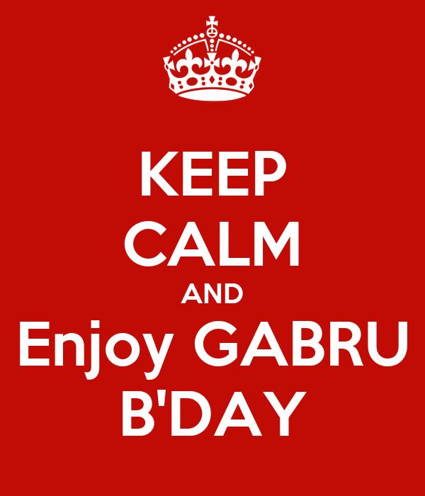 KEEP CALM AND Enjoy GABRU B'DAY