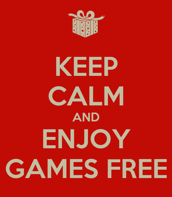 KEEP CALM AND ENJOY GAMES FREE