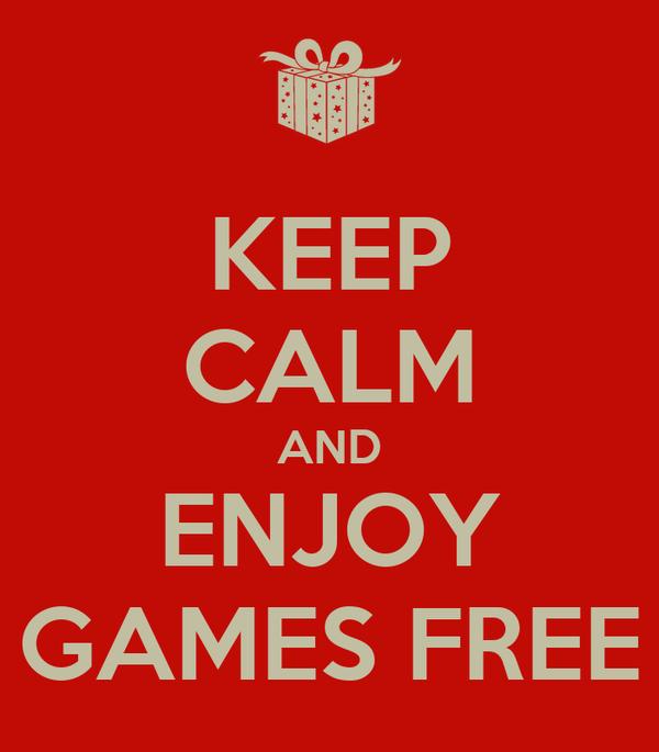 KEEP CALM AND ENJOY GAMES FREE