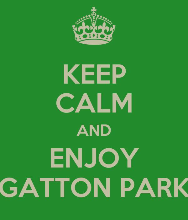 KEEP CALM AND ENJOY GATTON PARK