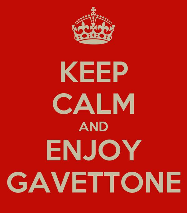 KEEP CALM AND ENJOY GAVETTONE
