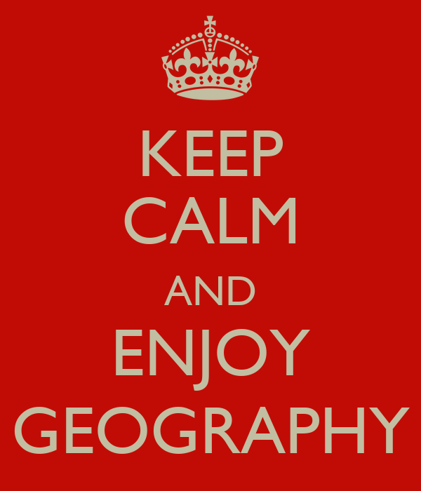 KEEP CALM AND ENJOY GEOGRAPHY