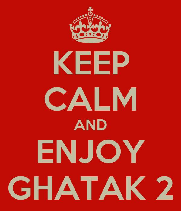KEEP CALM AND ENJOY GHATAK 2