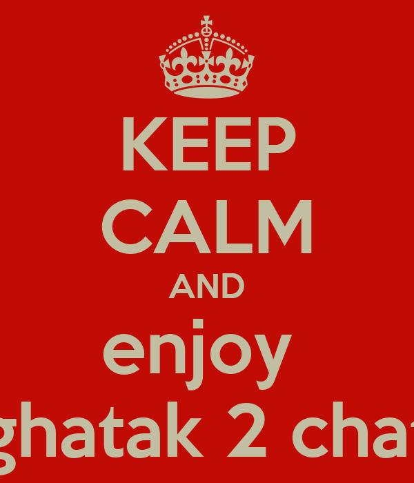 KEEP CALM AND enjoy  ghatak 2 chat