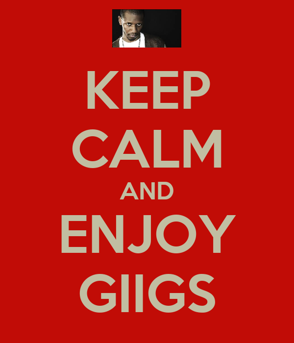 KEEP CALM AND ENJOY GIIGS