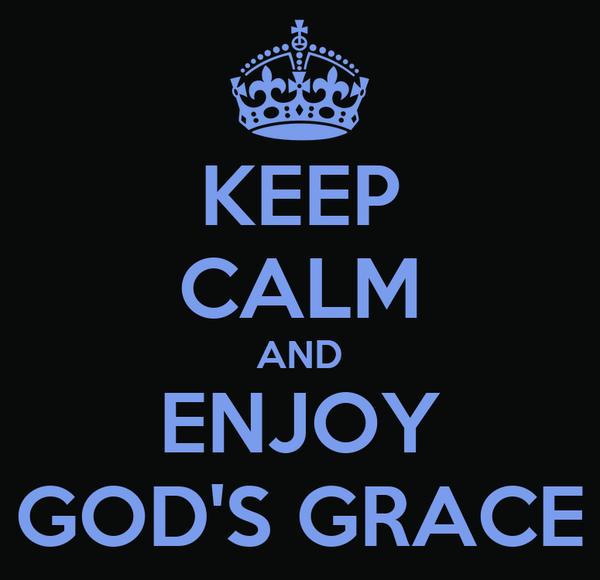 KEEP CALM AND ENJOY GOD'S GRACE