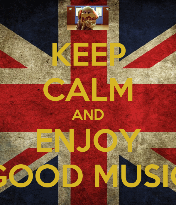 KEEP CALM AND ENJOY GOOD MUSIC