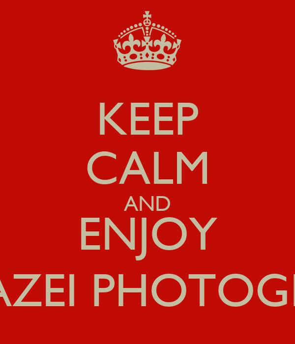 KEEP CALM AND ENJOY GRABAZEI PHOTOGRAPHY
