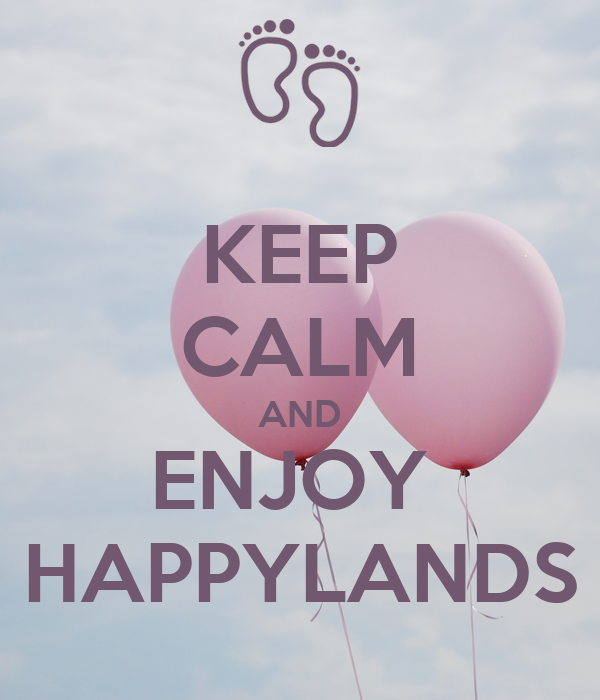KEEP CALM AND ENJOY  HAPPYLANDS
