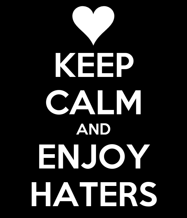 KEEP CALM AND ENJOY HATERS
