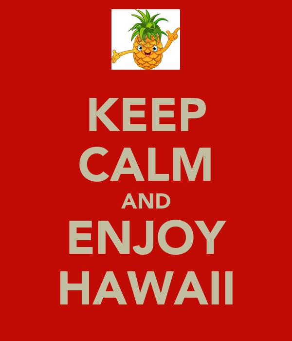 KEEP CALM AND ENJOY HAWAII