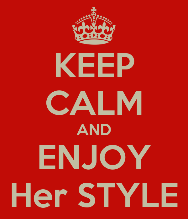 KEEP CALM AND ENJOY Her STYLE