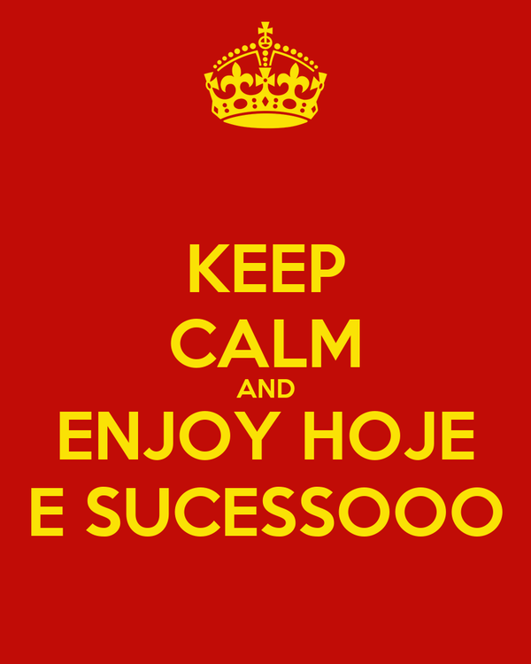 KEEP CALM AND ENJOY HOJE E SUCESSOOO