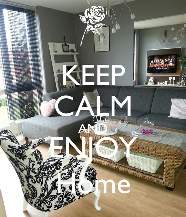 KEEP CALM AND ENJOY Home