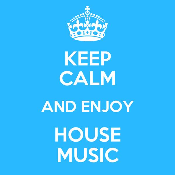 Keep calm and enjoy house music poster rodolfo keep for Uk house music