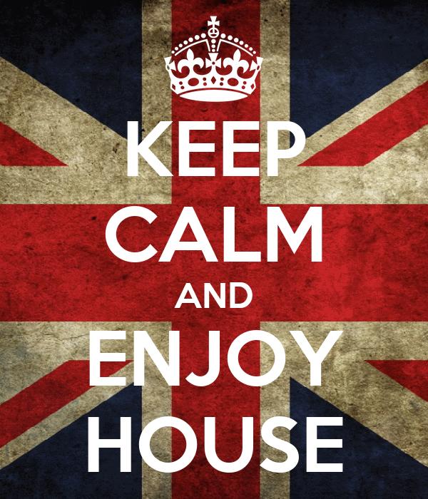KEEP CALM AND ENJOY HOUSE