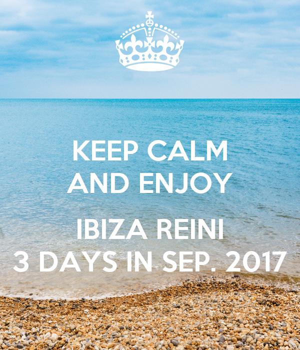 KEEP CALM AND ENJOY  IBIZA REINI 3 DAYS IN SEP. 2017