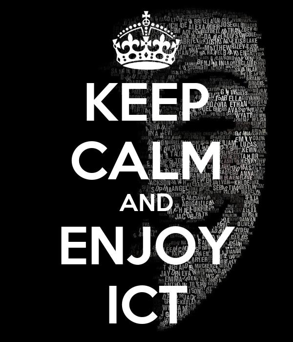 KEEP CALM AND ENJOY ICT