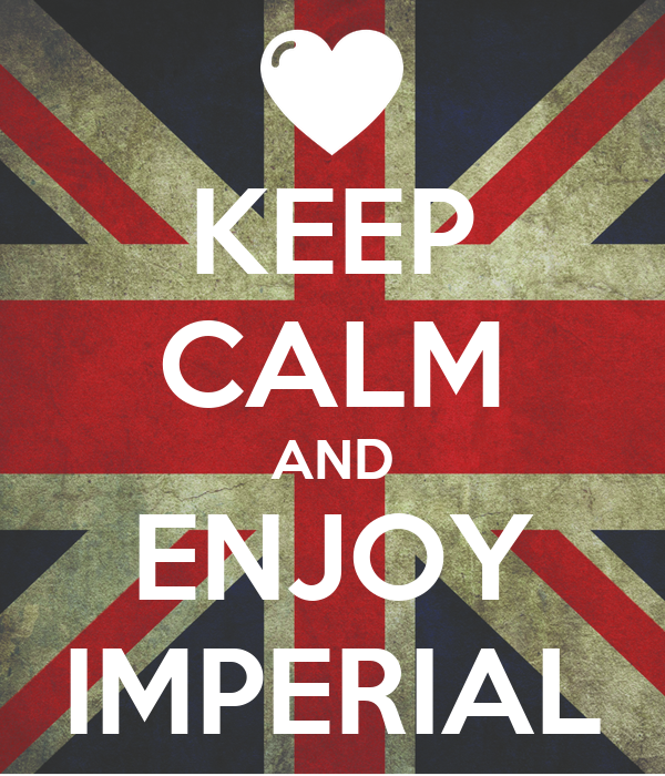 KEEP CALM AND ENJOY IMPERIAL