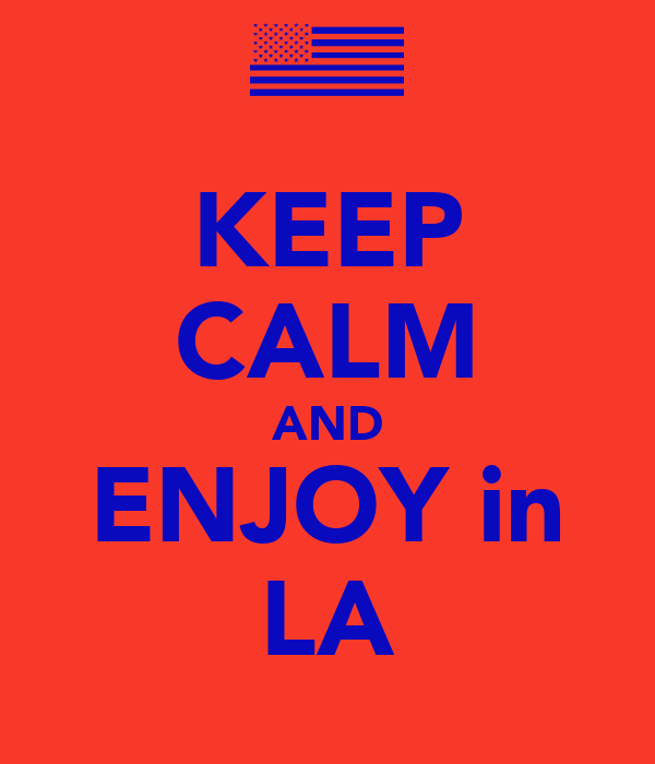 KEEP CALM AND ENJOY in LA