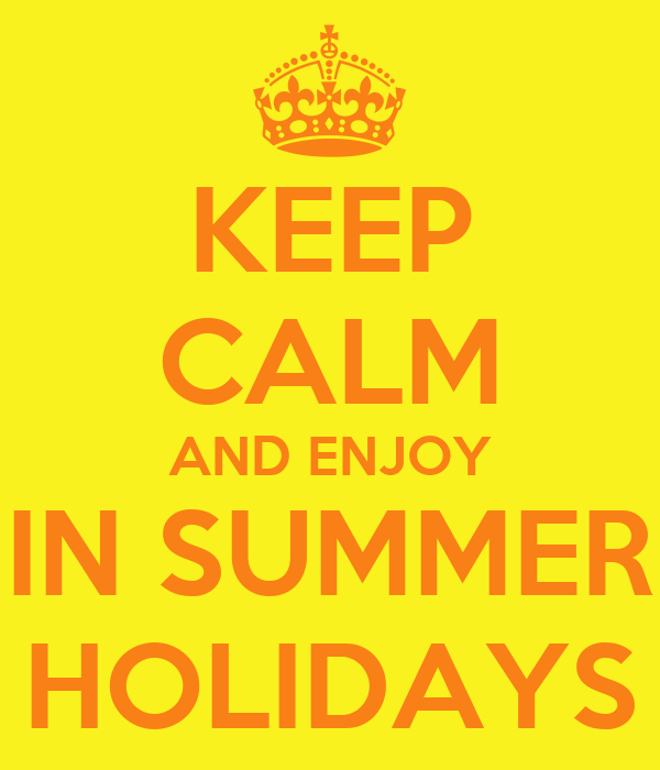 KEEP CALM AND ENJOY IN SUMMER HOLIDAYS