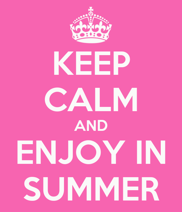 KEEP CALM AND ENJOY IN SUMMER