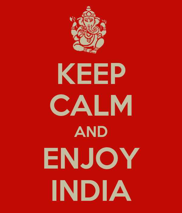 KEEP CALM AND ENJOY INDIA