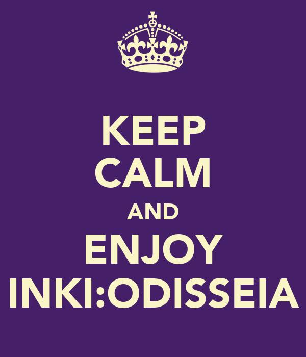KEEP CALM AND ENJOY INKI:ODISSEIA