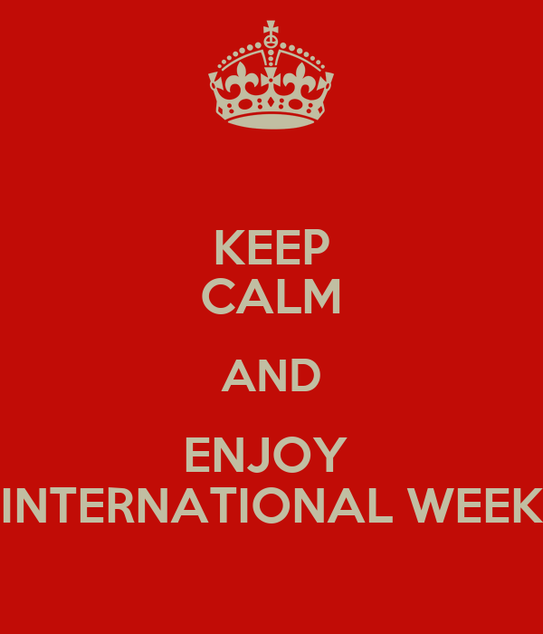 KEEP CALM AND ENJOY  INTERNATIONAL WEEK