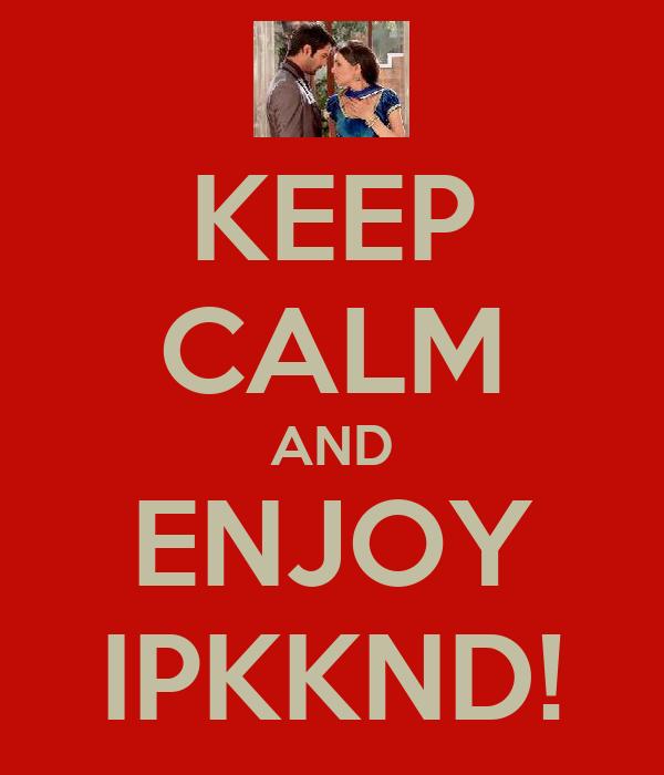KEEP CALM AND ENJOY IPKKND!