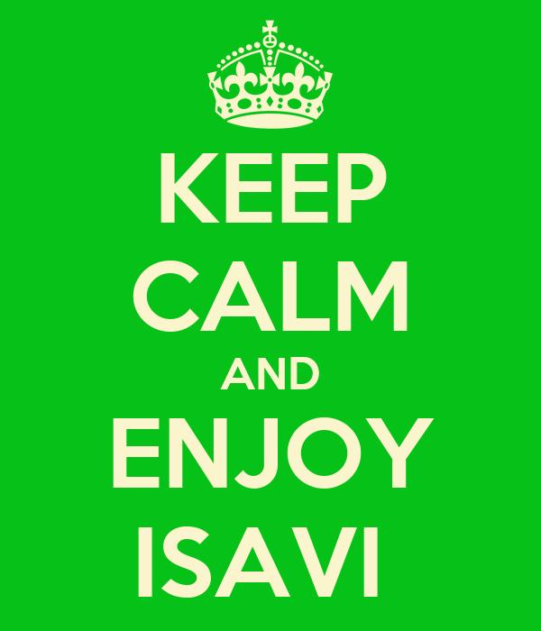 KEEP CALM AND ENJOY ISAVI