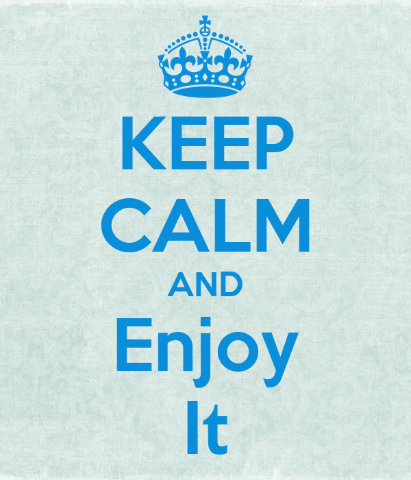 KEEP CALM AND Enjoy It