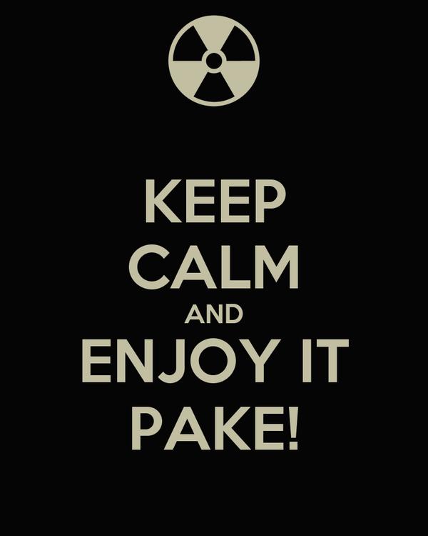 KEEP CALM AND ENJOY IT PAKE!